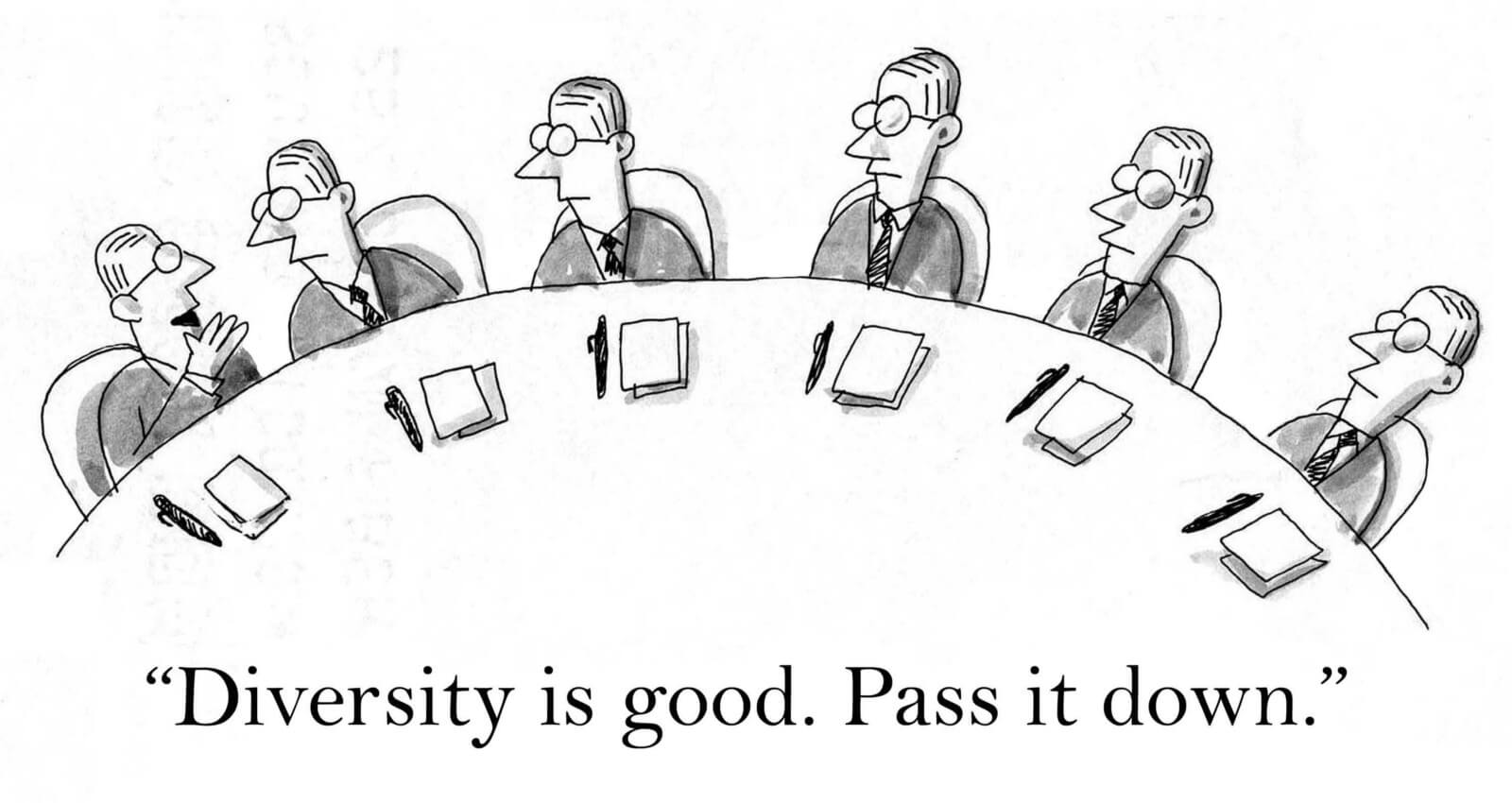 "Cartoon with six identical white men with the first one saying to the second ""Diversity is Good. Pass it Down"""